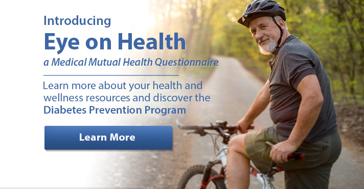 Introducing Eye on Health, a medicaul mutual health questionnaire. Click here to learn more about resources like this.