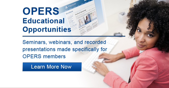 Click here to learn about all the Educational Opportunities OPERS provides for its members.